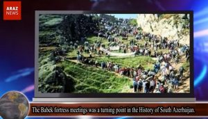 The Babek fortress meetings was a turning point in the History of South Azerbaijan